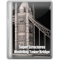 Super Structures - Modeling Tower Bridge